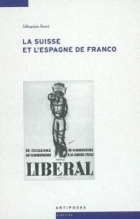 La Suisse et l'Espagne de Franco : de la guerre civile à la mort du dictateur (1936-1975)