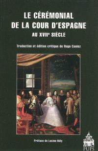 Le cérémonial de la cour d'Espagne au XVIIe siècle