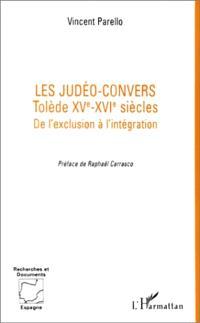 Les judéo-convers : Tolède XVe-XVIe siècles, de l'exclusion à l'intégration
