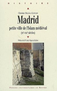 Madrid : petite ville de l'islam médiéval (IXe-XXIe siècles)