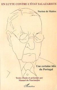 Norton de Mattos, en lutte contre l'Etat salazariste : une certaine idée du Portugal