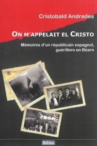 On m'appelait El Cristo : mémoires d'un républicain espagnol, guérillero en Béarn