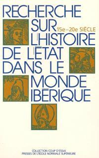 Recherche sur l'histoire de l'Etat dans le monde ibérique (15e-20e siècle)