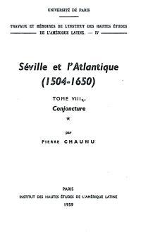 Séville et l'Atlantique : 1504-1650. Volume 8, Structures et conjonctures de l'Atlantique espagnol