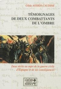 Témoignages de deux combattants de l'ombre : deux récits au sujet de la guerre civile d'Espagne et de ses conséquences