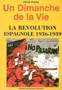 Un dimanche de la vie : la révolution espagnole, 1936-1939