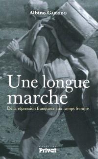 Une longue marche : de la répression franquiste aux camps français