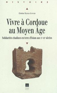 Vivre à Cordoue au Moyen Âge : solidarités citadines en terre d'Islam aux Xe-XIe siècles