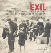 Exil : témoignages sur la guerre d'Espagne, les camps et la résistance au franquisme