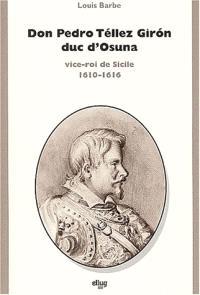 Don Pedro Téllez Giron, duc d'Osuna : vice-roi de Sicile, 1610-1616 : contribution à l'étude du règne de Philippe III