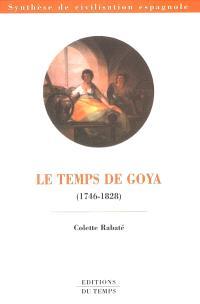 Le temps de Goya : 1746-1828