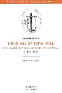 Synthèse sur l'Inquisition espagnole et la construction de la monarchie confessionnelle (1478-1561)