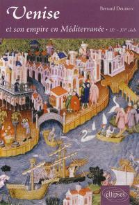 Venise et son empire en Méditerranée : IXe-XVe siècle