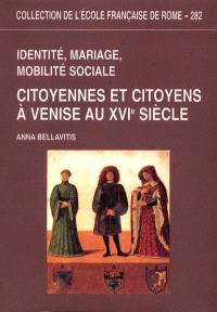 Identité, mariage, mobilité sociale : citoyennes et citoyens à Venise au XVIe siècle