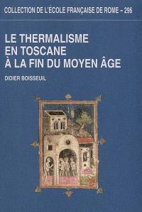 Le thermalisme en Toscane à la fin du Moyen Age : les bains siennois de la fin du XIIIe siècle au début du XVIe siècle