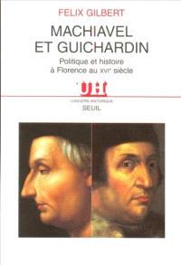 Machiavel et Guichardin : politique et histoire à Florence au XVIe siècle