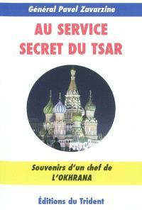 Au service secret du tsar : souvenirs d'un chef de l'Okhrana : 1900-1917