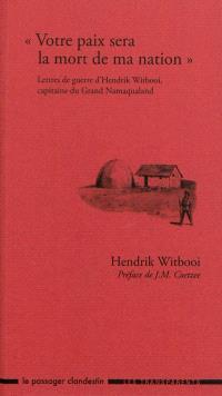 Votre paix sera la mort de ma nation : lettres de guerre d'Hendrik Witbooi, capitaine du Grand Namaqualand