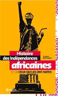 Histoire des indépendances africaines et de ceux qui les ont faites