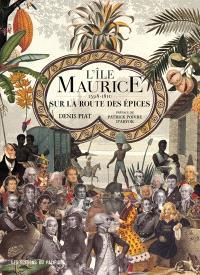 L'île Maurice, sur la route des épices : 1598-1810
