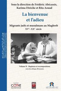 La bienvenue et l'adieu : migrants juifs et musulmans au Maghreb, XVe-XXe siècle