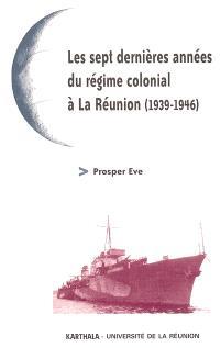 Les sept dernières années du régime colonial à La Réunion (1939-1946)