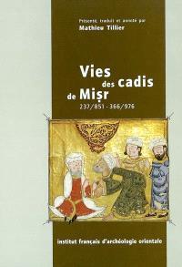 Vies des cadis de Misr 237-851, 366-976 : extrait du Raf` al-isr `an qudat Misr d'Ibn Hagar al-`Asqalani