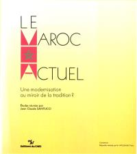 Le Maroc actuel : une modernisation au miroir de la tradition