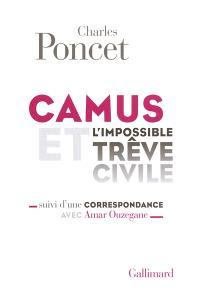 Camus et l'impossible trêve civile : suivi d'une correspondance avec Amar Ouzegane