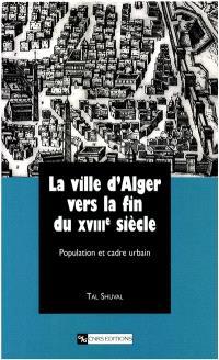 La ville d'Alger vers la fin du XVIIIe siècle : population et cadre urbain