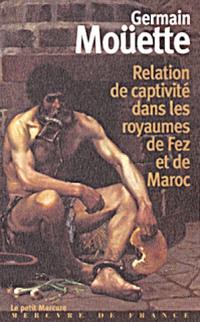 A travers le Maroc du XVIIe siècle. Volume 1, Relation de captivité dans les royaumes de Fez et de Maroc