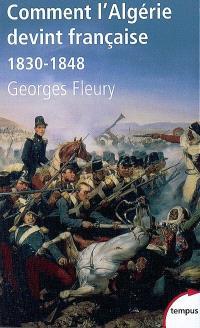 Comment l'Algérie devint française : 1830-1848