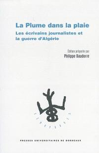 La plume dans la plaie : les écrivains journalistes et la guerre d'Algérie