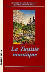 La Tunisie mosaïque : diasporas, cosmopolitisme, archéologies de l'identité