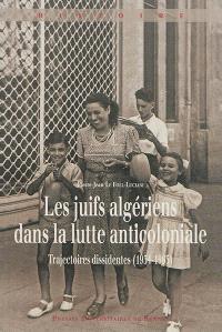 Les Juifs algériens dans la lutte anticoloniale : trajectoires dissidentes (1934-1965)