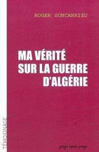 Ma vérité sur la guerre d'Algérie