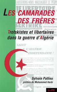 Les camarades, des frères : trotskistes et libertaires dans la guerre d'Algérie
