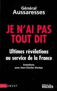 Je n'ai pas tout dit : ultimes révélations au service de la France : entretiens avec Jean-Charles Deniau