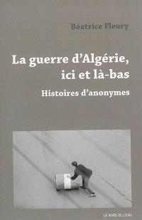 La guerre d'Algérie, ici et là-bas : histoires d'anonymes