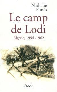 Le camp de Lodi : Algérie, 1954-1962