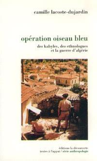 Opération Oiseau bleu : des Kabyles, des ethnologues et la guerre en Algérie