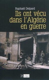 Ils ont vécu dans l'Algérie en guerre : chronique d'un paradis perdu