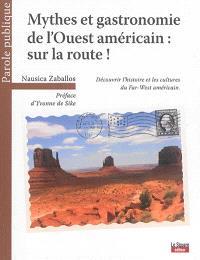 Mythes et gastronomie de l'Ouest américain : sur la route ! : découvrir l'histoire et les cultures du Far-West américain