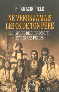 Ne vends jamais les os de ton père : l'histoire de Chef Joseph et des Nez-Percés