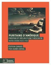 Puritains d'Amérique : prestige et déclin d'une théocratie : textes choisis, 1620-1750
