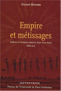 Empire et métissages : Indiens et Français dans le Pays d'en haut