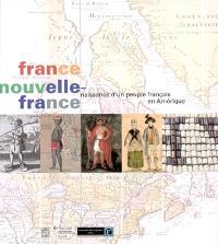 France, Nouvelle-France : naissance d'un peuple français en Amérique