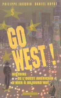 Go west ! : histoire de l'Ouest américain d'hier à aujourd'hui