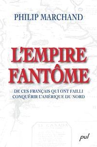 L'empire fantôme de ces français qui ont failli conquérir l'Amérique du Nord