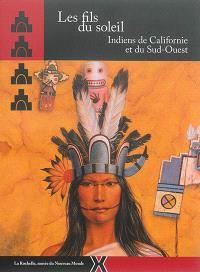 Les fils du soleil : Indiens de Californie et du Sud-Ouest